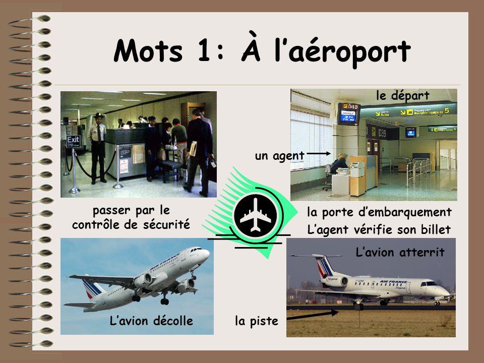 passer par le contrôle de sécurité la porte dembarquement Lavion atterrit Lavion décollela piste le départ un agent Lagent vérifie son billet Mots 1: