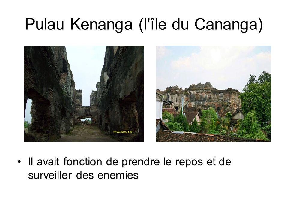 Pulau Kenanga (l île du Cananga) Il avait fonction de prendre le repos et de surveiller des enemies