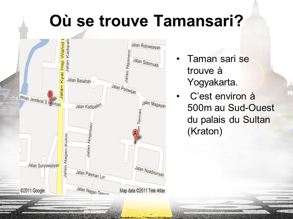 Où se trouve Tamansari.Taman sari se trouve à Yogyakarta.
