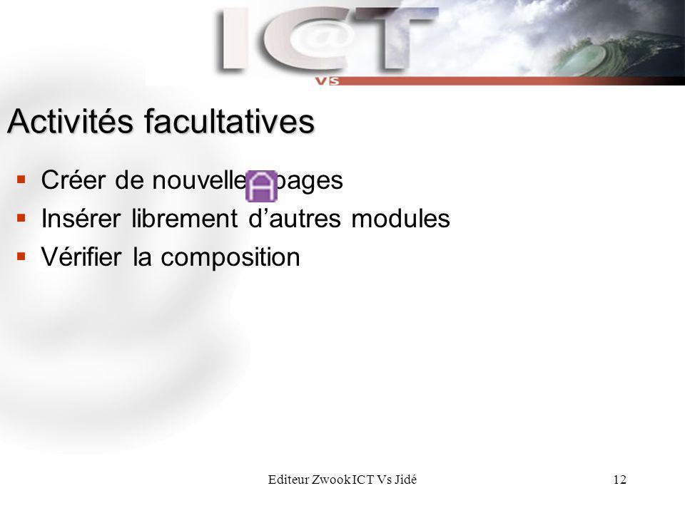 Editeur Zwook ICT Vs Jidé12 Activités facultatives Créer de nouvelles pages Insérer librement dautres modules Vérifier la composition