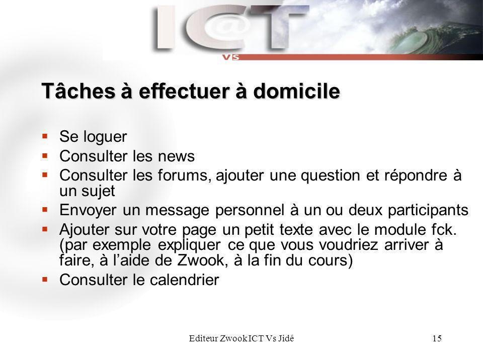 Editeur Zwook ICT Vs Jidé15 Tâches à effectuer à domicile Se loguer Consulter les news Consulter les forums, ajouter une question et répondre à un suj