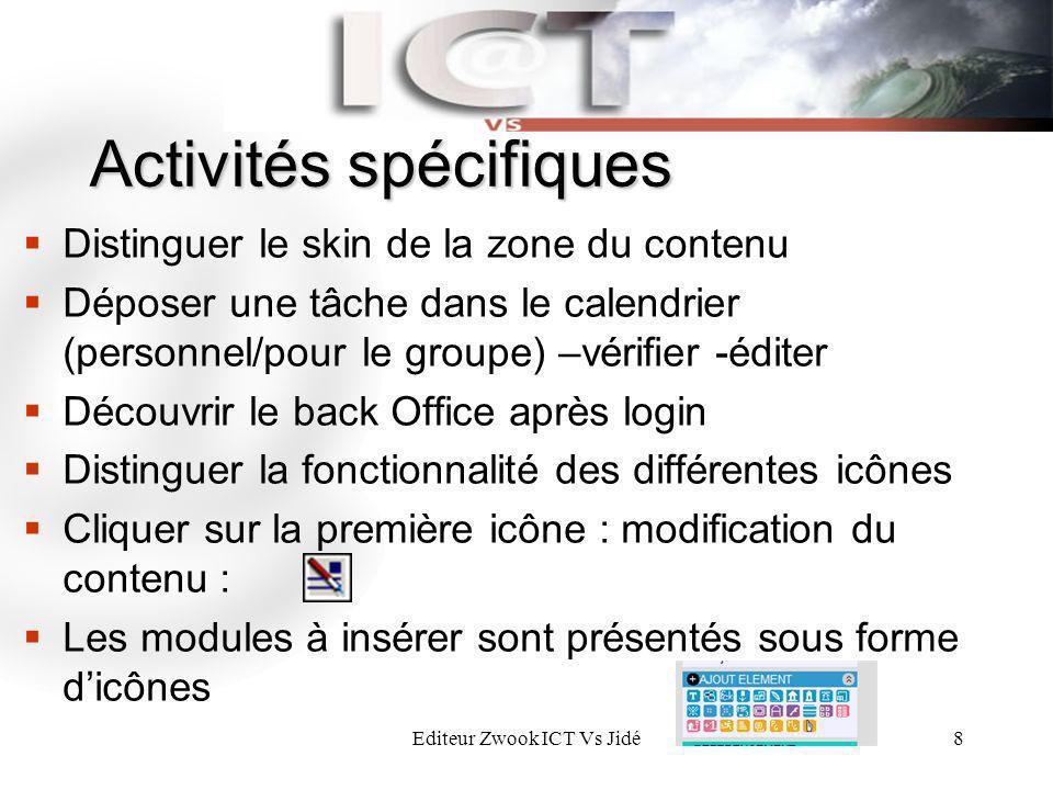 Editeur Zwook ICT Vs Jidé8 Activités spécifiques Distinguer le skin de la zone du contenu Déposer une tâche dans le calendrier (personnel/pour le grou
