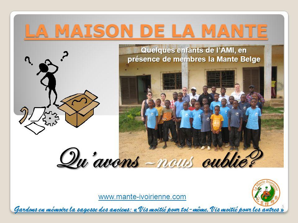 www.mante-ivoirienne.com LA MAISON DE LA MANTE 5 Quavons –nous oublié.