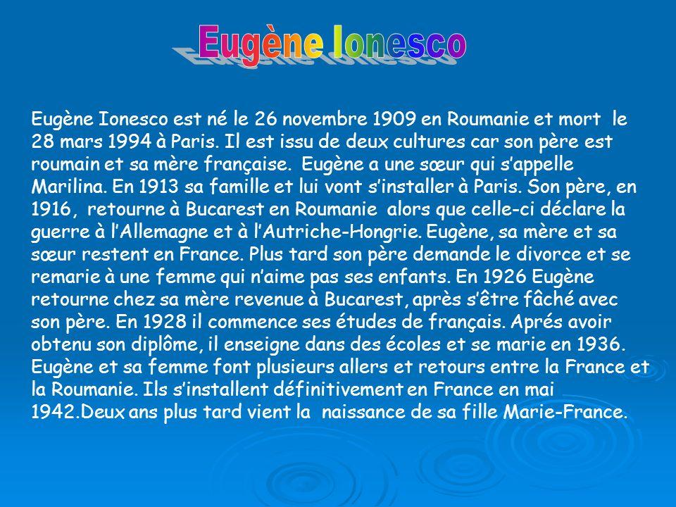 Eugène Ionesco est né le 26 novembre 1909 en Roumanie et mort le 28 mars 1994 à Paris.