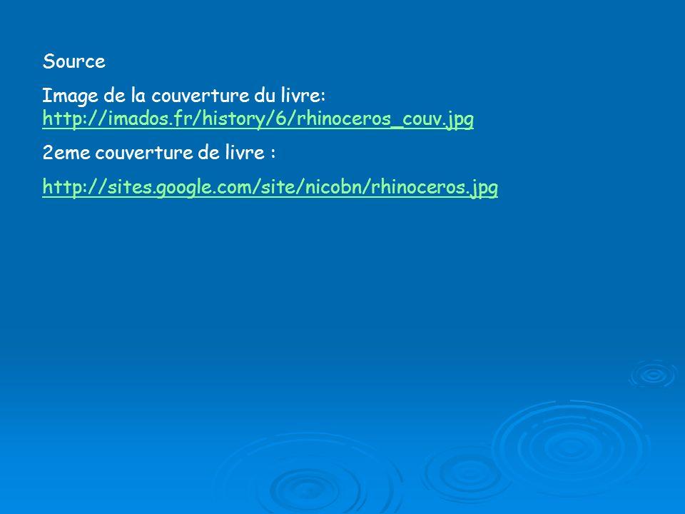 Source Image de la couverture du livre: http://imados.fr/history/6/rhinoceros_couv.jpg http://imados.fr/history/6/rhinoceros_couv.jpg 2eme couverture de livre : http://sites.google.com/site/nicobn/rhinoceros.jpg