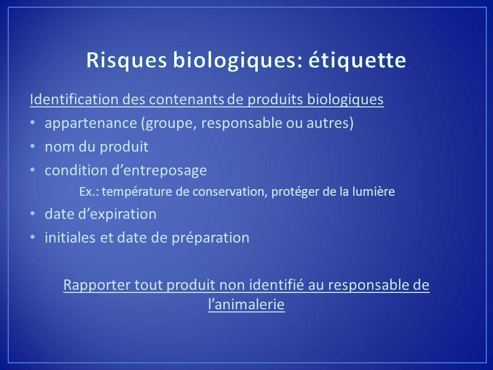 Identification des contenants de produits biologiques appartenance (groupe, responsable ou autres) nom du produit condition dentreposage o Ex.: tempér