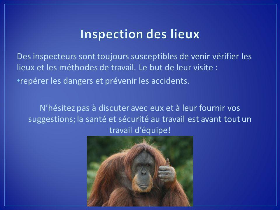 Des inspecteurs sont toujours susceptibles de venir vérifier les lieux et les méthodes de travail. Le but de leur visite : repérer les dangers et prév