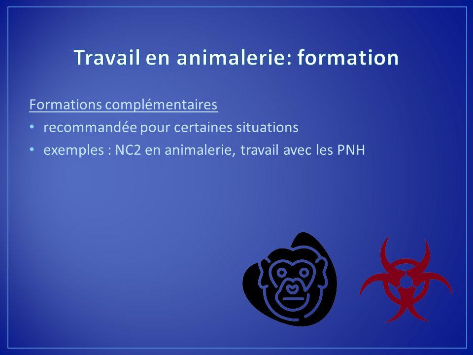 Formations complémentaires recommandée pour certaines situations exemples : NC2 en animalerie, travail avec les PNH