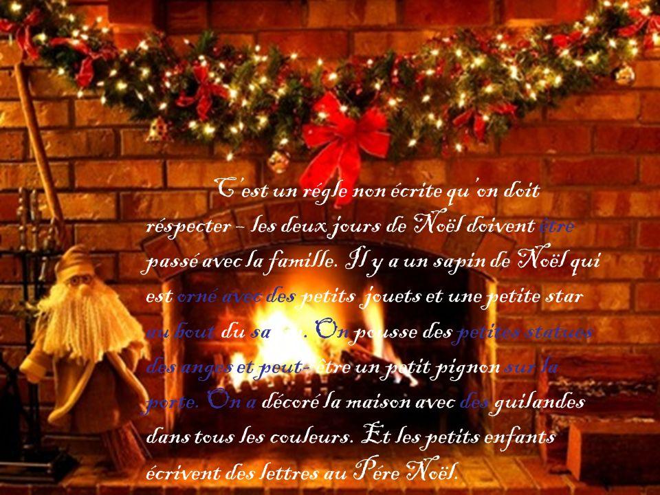 Cest un régle non écrite quon doit réspecter – les deux jours de Noël doivent être passé avec la famille.