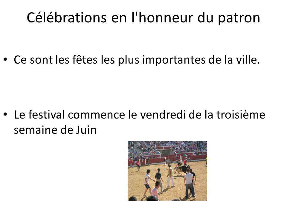 Célébrations en l honneur du patron Ce sont les fêtes les plus importantes de la ville.