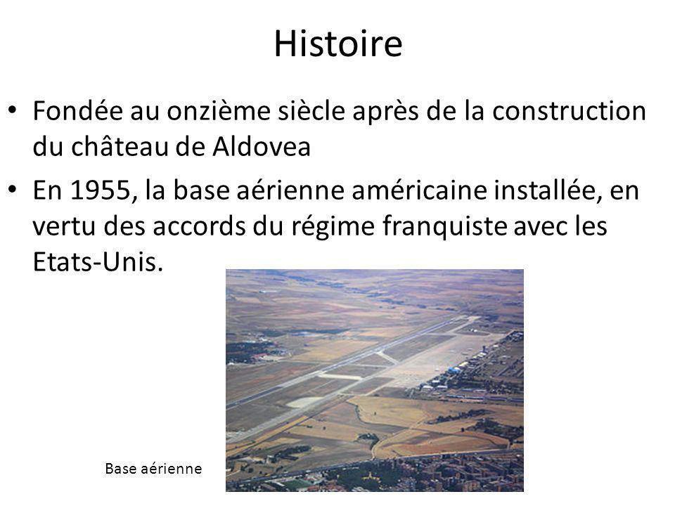 Histoire Fondée au onzième siècle après de la construction du château de Aldovea En 1955, la base aérienne américaine installée, en vertu des accords du régime franquiste avec les Etats-Unis.