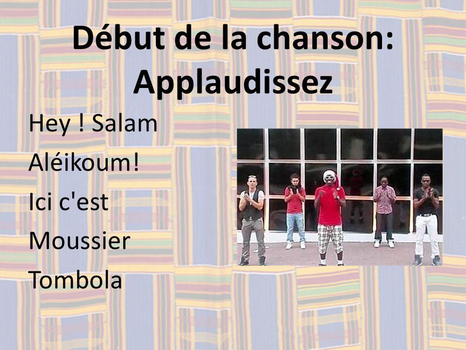 Début de la chanson: Applaudissez Hey ! Salam Aléikoum! Ici c'est Moussier Tombola