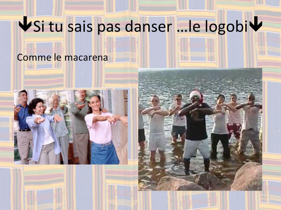 Si tu sais pas danser …le logobi Comme le macarena