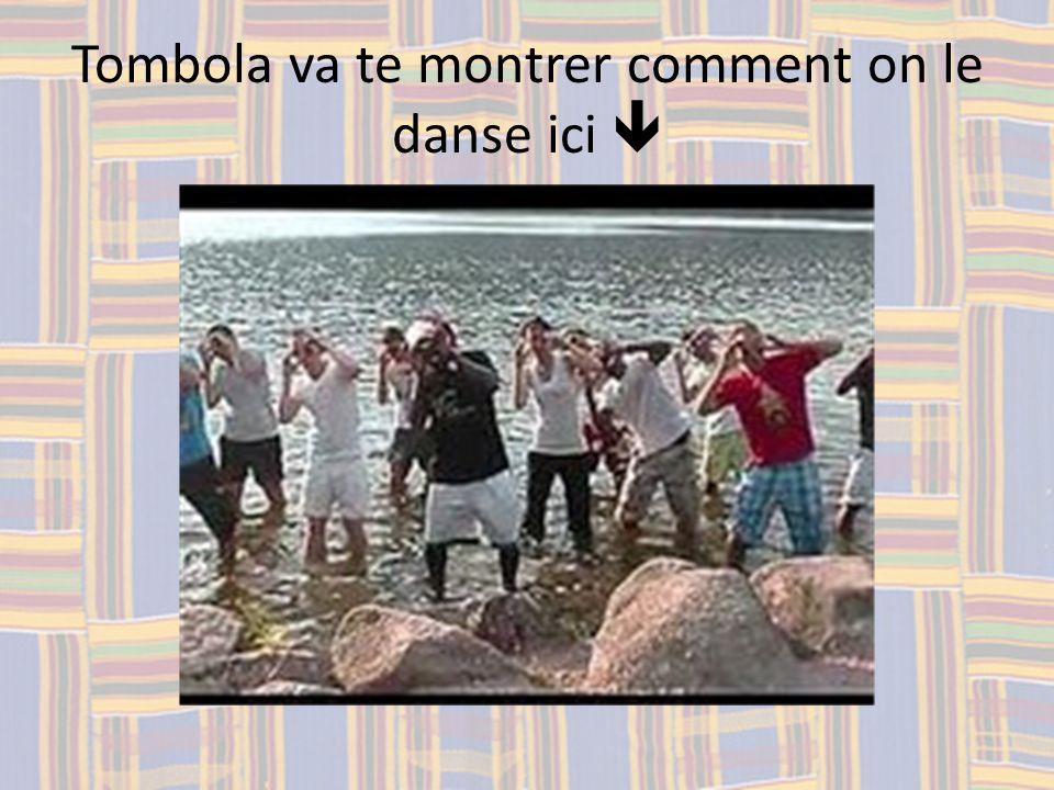 Tombola va te montrer comment on le danse ici