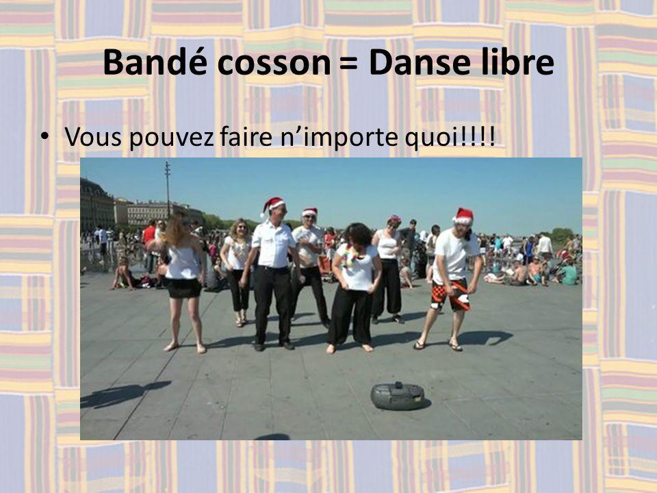 Bandé cosson = Danse libre Vous pouvez faire nimporte quoi!!!!
