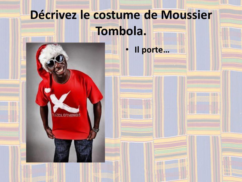 Décrivez le costume de Moussier Tombola. Il porte…