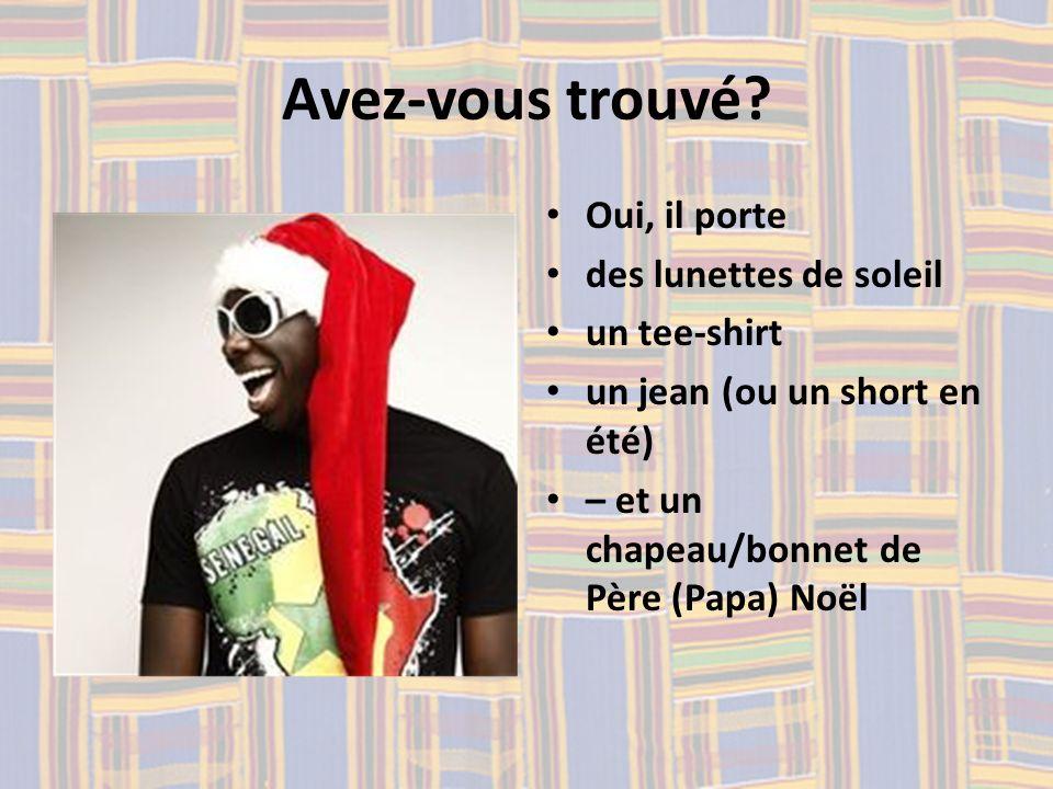 Avez-vous trouvé? Oui, il porte des lunettes de soleil un tee-shirt un jean (ou un short en été) – et un chapeau/bonnet de Père (Papa) Noël