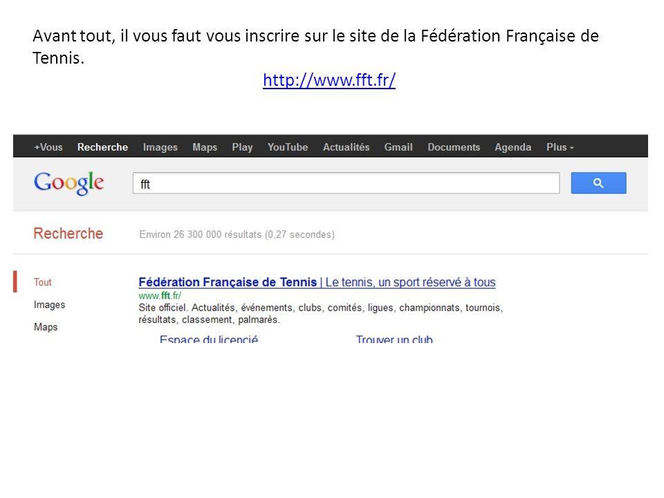 Avant tout, il vous faut vous inscrire sur le site de la Fédération Française de Tennis. http://www.fft.fr/