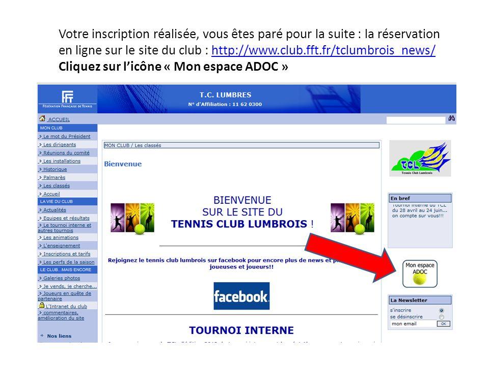 Votre inscription réalisée, vous êtes paré pour la suite : la réservation en ligne sur le site du club : http://www.club.fft.fr/tclumbrois_news/http:/