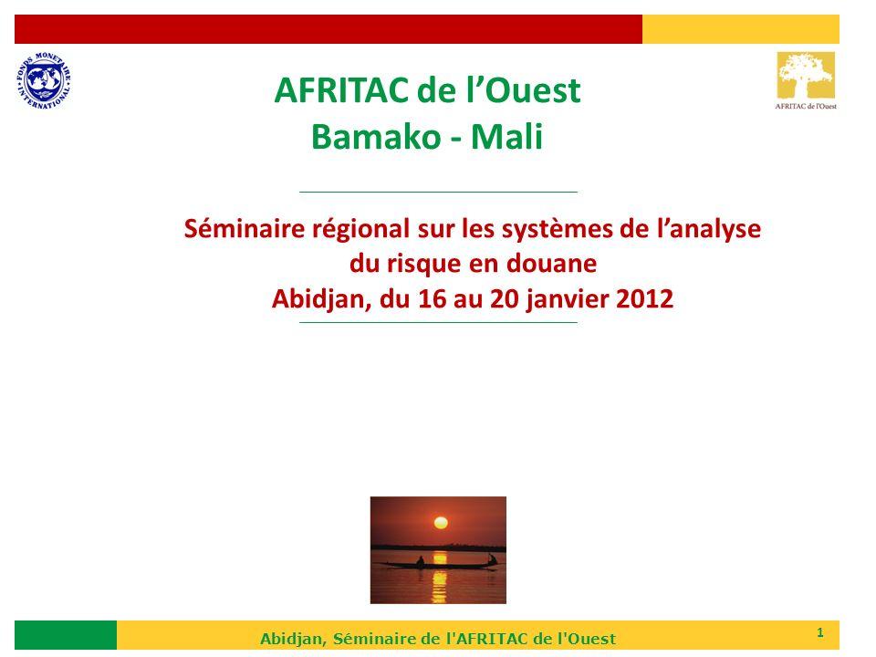 1 AFRITAC de lOuest Bamako - Mali Séminaire régional sur les systèmes de lanalyse du risque en douane Abidjan, du 16 au 20 janvier 2012 Abidjan, Sémin