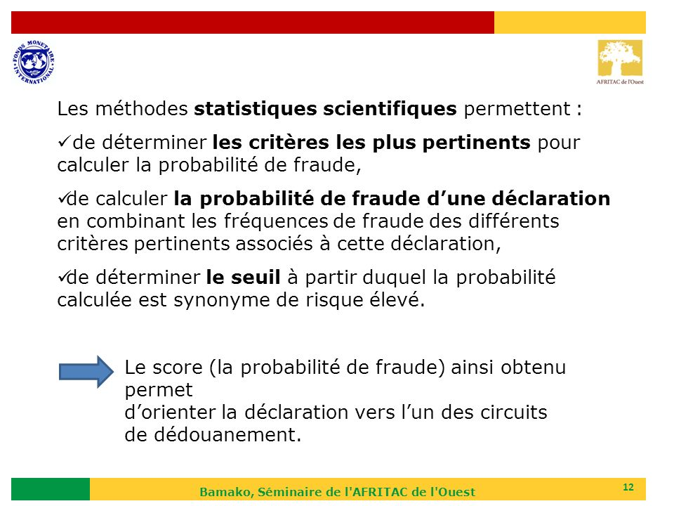 Bamako, Séminaire de l'AFRITAC de l'Ouest 12 Les méthodes statistiques scientifiques permettent : de déterminer les critères les plus pertinents pour