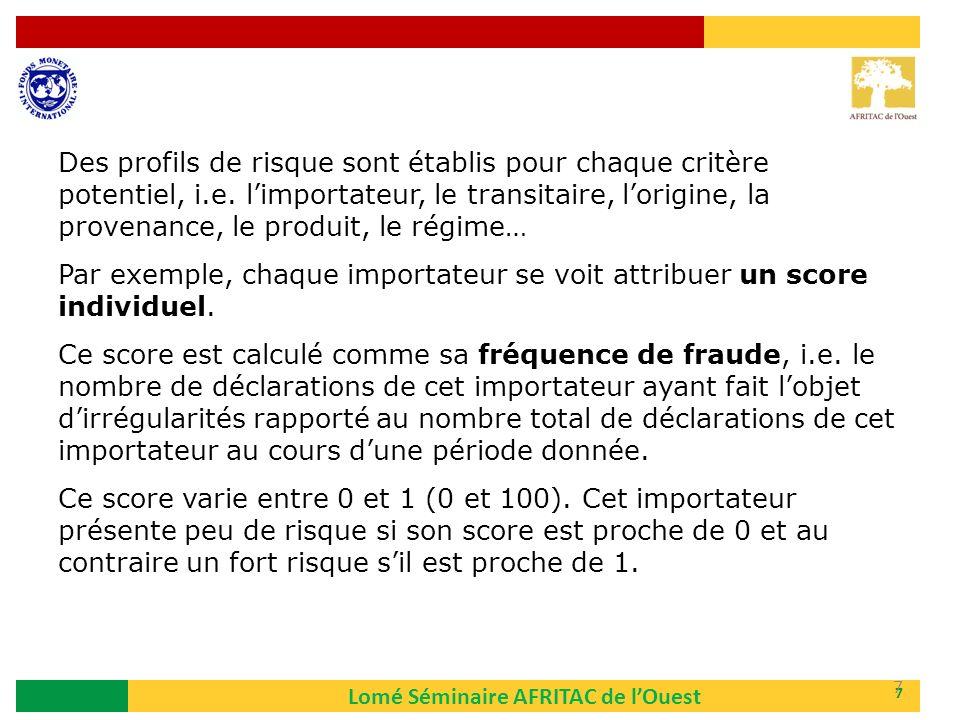 Lomé Séminaire AFRITAC de lOuest 7 Des profils de risque sont établis pour chaque critère potentiel, i.e. limportateur, le transitaire, lorigine, la p