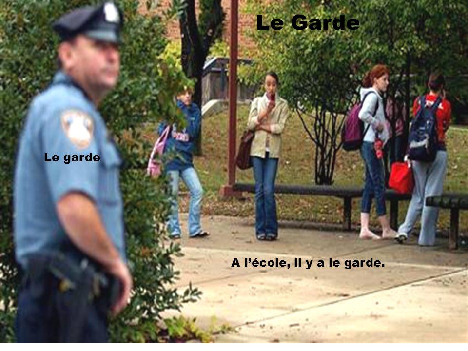 Le Garde A lécole, il y a le garde. Le garde