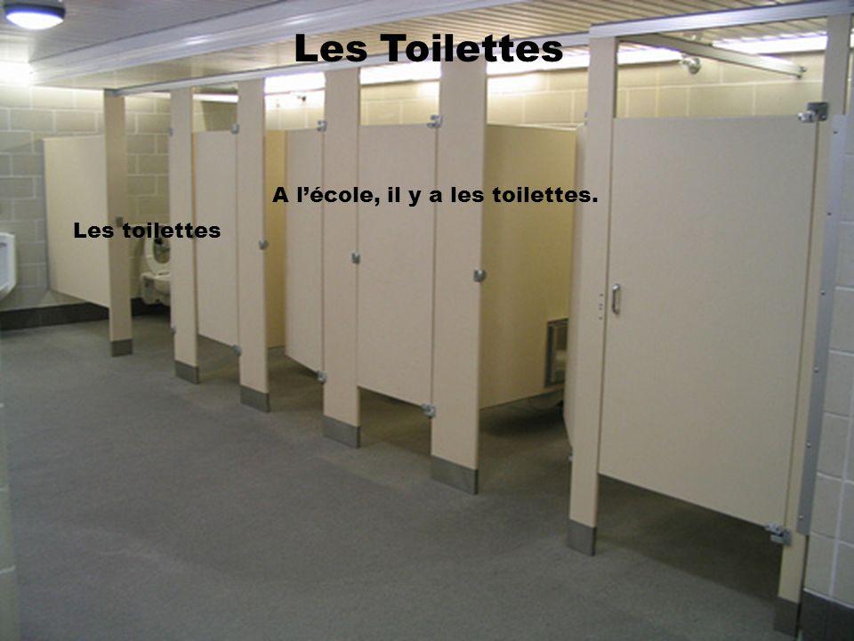 Les Toilettes A lécole, il y a les toilettes. Les toilettes