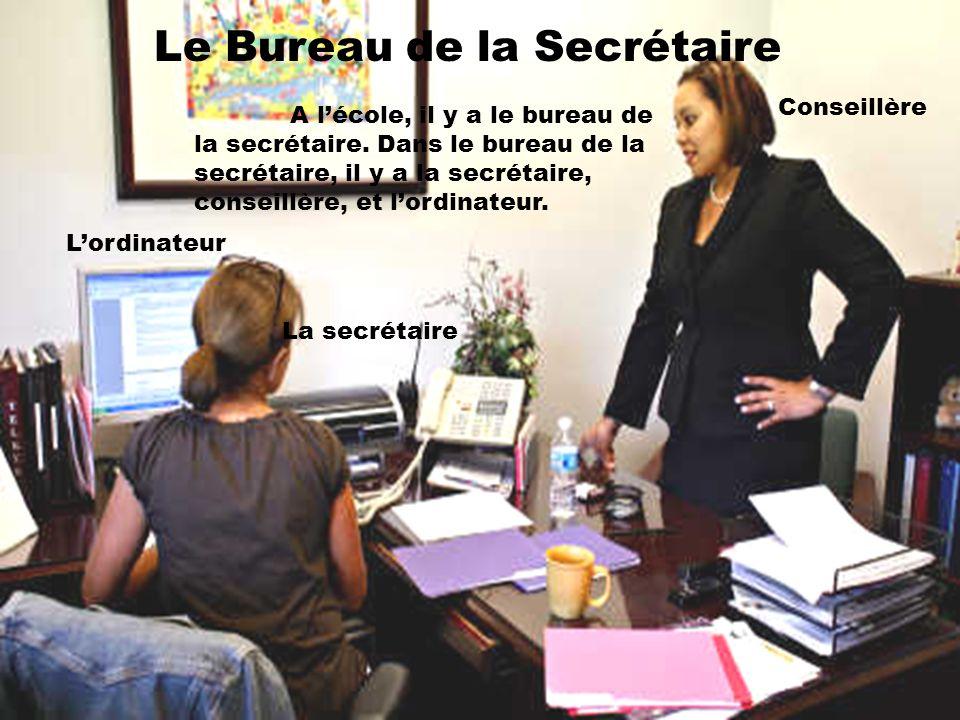 Le Bureau de la Secrétaire A lécole, il y a le bureau de la secrétaire. Dans le bureau de la secrétaire, il y a la secrétaire, conseillère, et lordina