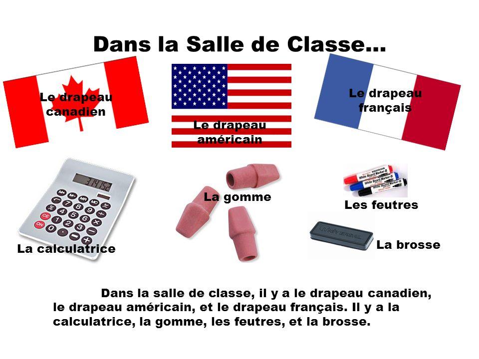 Dans la Salle de Classe… Dans la salle de classe, il y a le drapeau canadien, le drapeau américain, et le drapeau français. Il y a la calculatrice, la