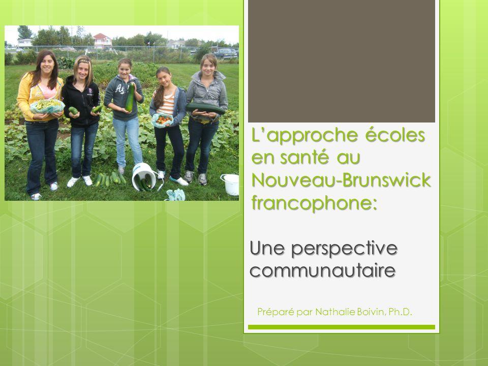 Lapproche écoles en santé au Nouveau-Brunswick francophone: Une perspective communautaire Préparé par Nathalie Boivin, Ph.D.