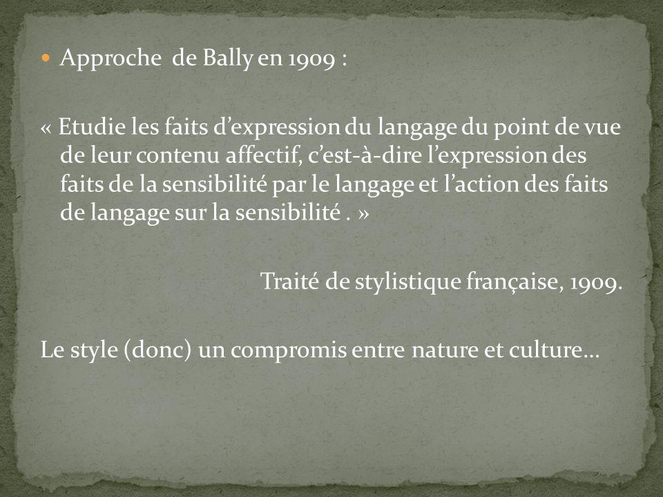 Approche de Bally en 1909 : « Etudie les faits dexpression du langage du point de vue de leur contenu affectif, cest-à-dire lexpression des faits de l