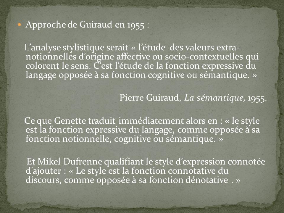 Approche de Guiraud en 1955 : Lanalyse stylistique serait « létude des valeurs extra- notionnelles dorigine affective ou socio-contextuelles qui color