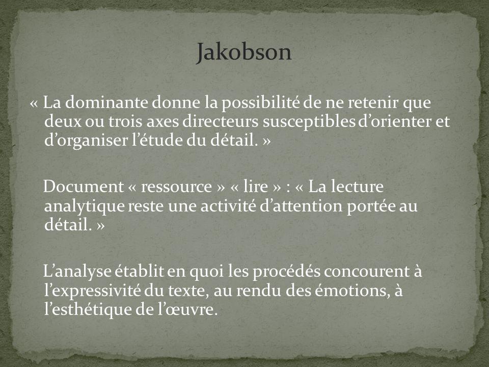 Jakobson « La dominante donne la possibilité de ne retenir que deux ou trois axes directeurs susceptibles dorienter et dorganiser létude du détail. »