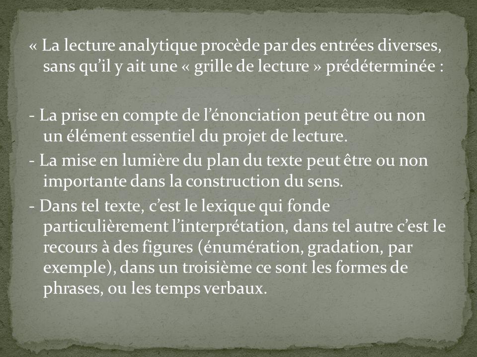 « La lecture analytique procède par des entrées diverses, sans quil y ait une « grille de lecture » prédéterminée : - La prise en compte de lénonciati
