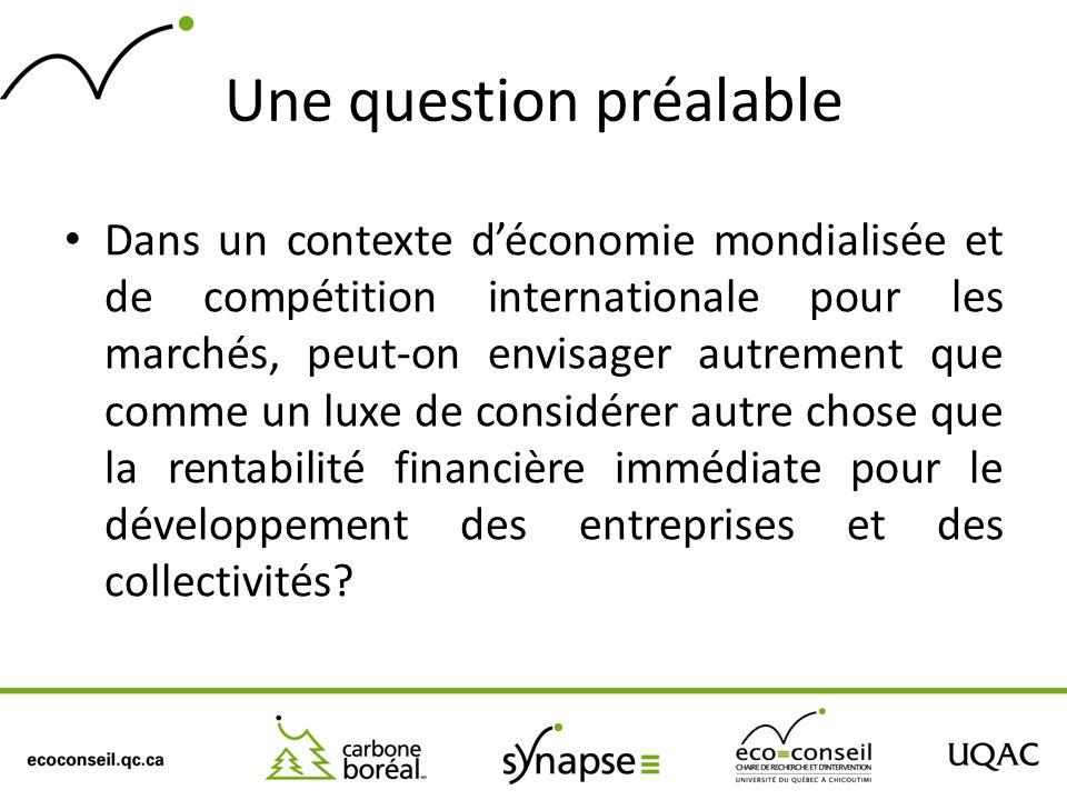 Une question préalable Dans un contexte déconomie mondialisée et de compétition internationale pour les marchés, peut-on envisager autrement que comme