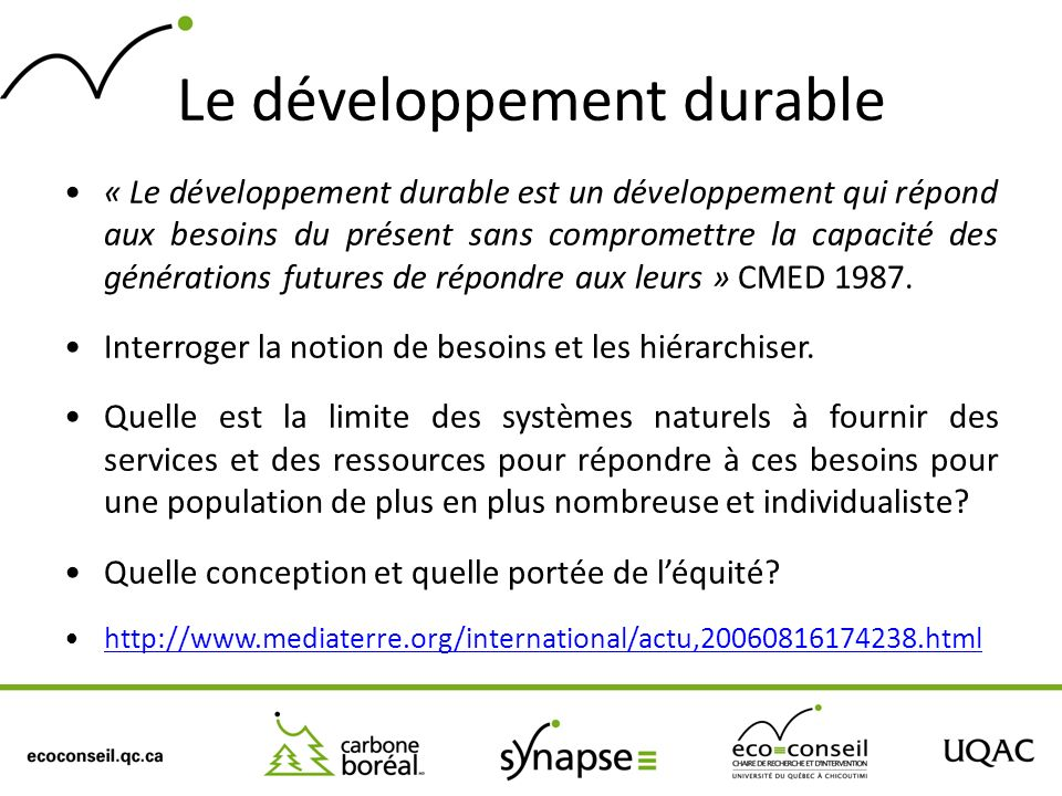 Le développement durable « Le développement durable est un développement qui répond aux besoins du présent sans compromettre la capacité des génératio