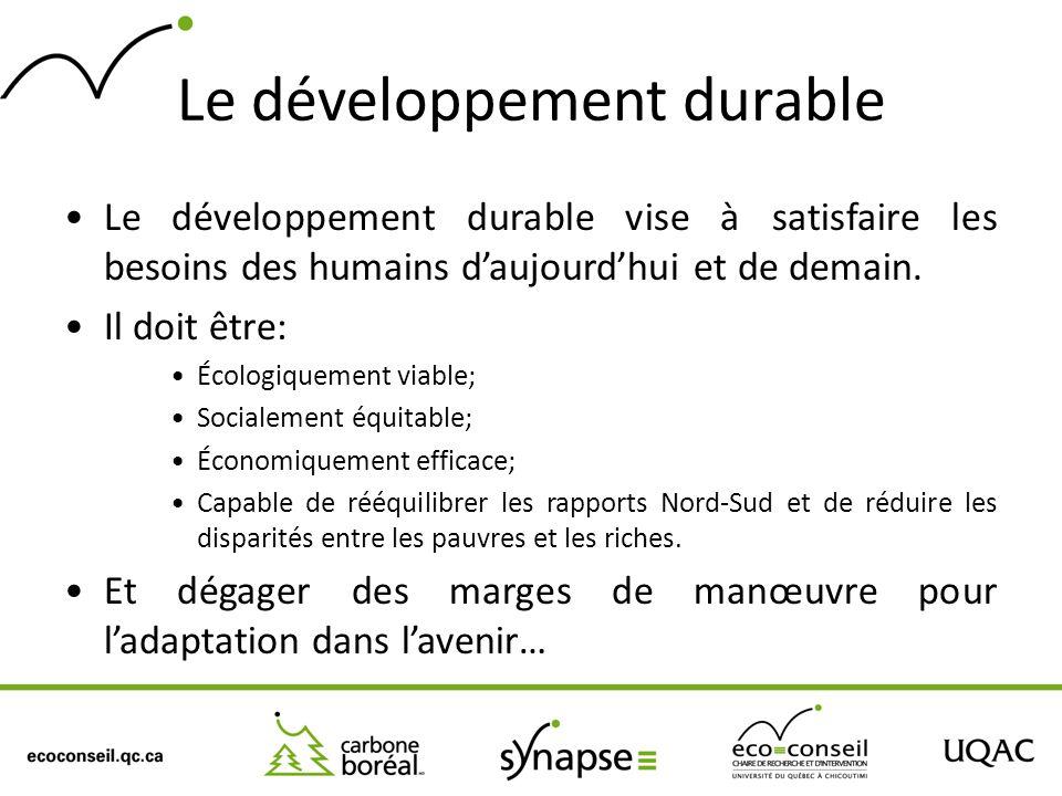 Le développement durable Le développement durable vise à satisfaire les besoins des humains daujourdhui et de demain. Il doit être: Écologiquement via