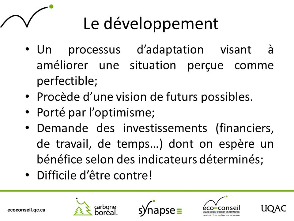 Le développement Un processus dadaptation visant à améliorer une situation perçue comme perfectible; Procède dune vision de futurs possibles. Porté pa