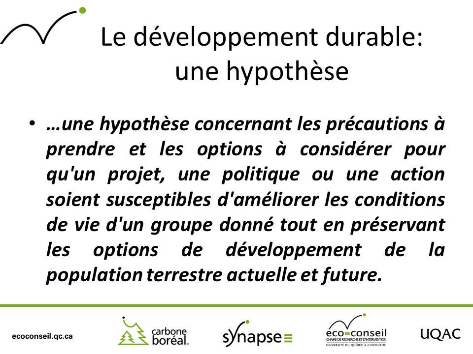 Le développement durable: une hypothèse …une hypothèse concernant les précautions à prendre et les options à considérer pour qu'un projet, une politiq