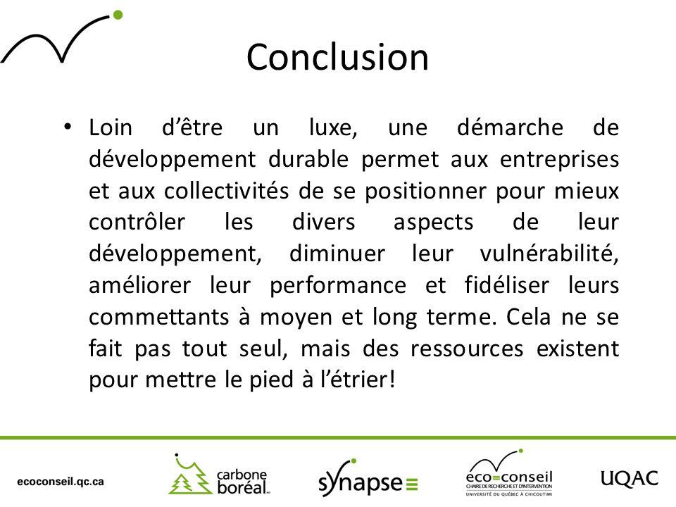 Conclusion Loin dêtre un luxe, une démarche de développement durable permet aux entreprises et aux collectivités de se positionner pour mieux contrôle
