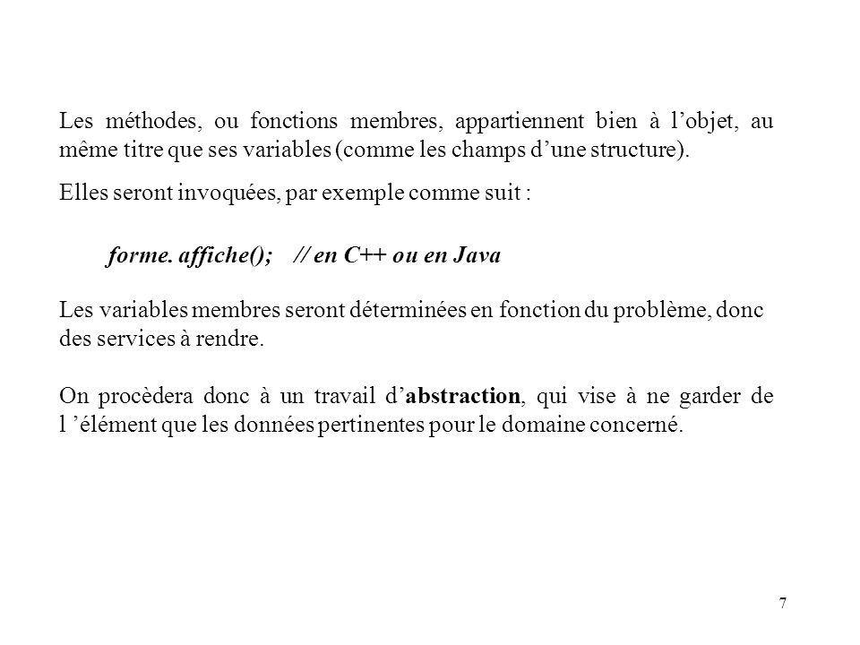 Les méthodes, ou fonctions membres, appartiennent bien à lobjet, au même titre que ses variables (comme les champs dune structure). Elles seront invoq