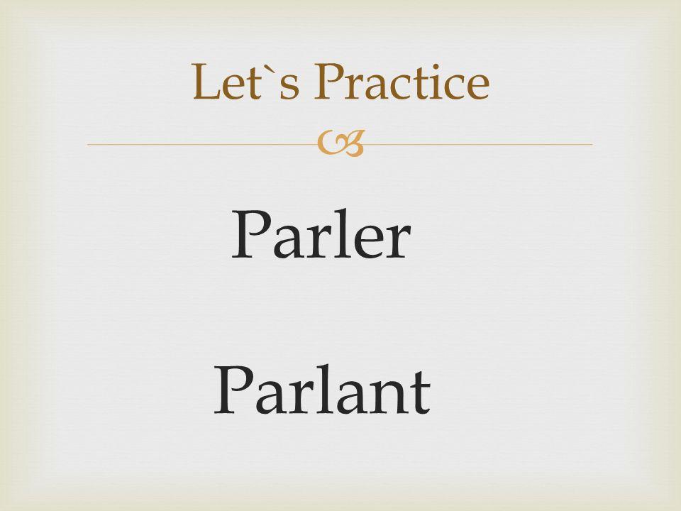 Parler Let`s Practice Parlant