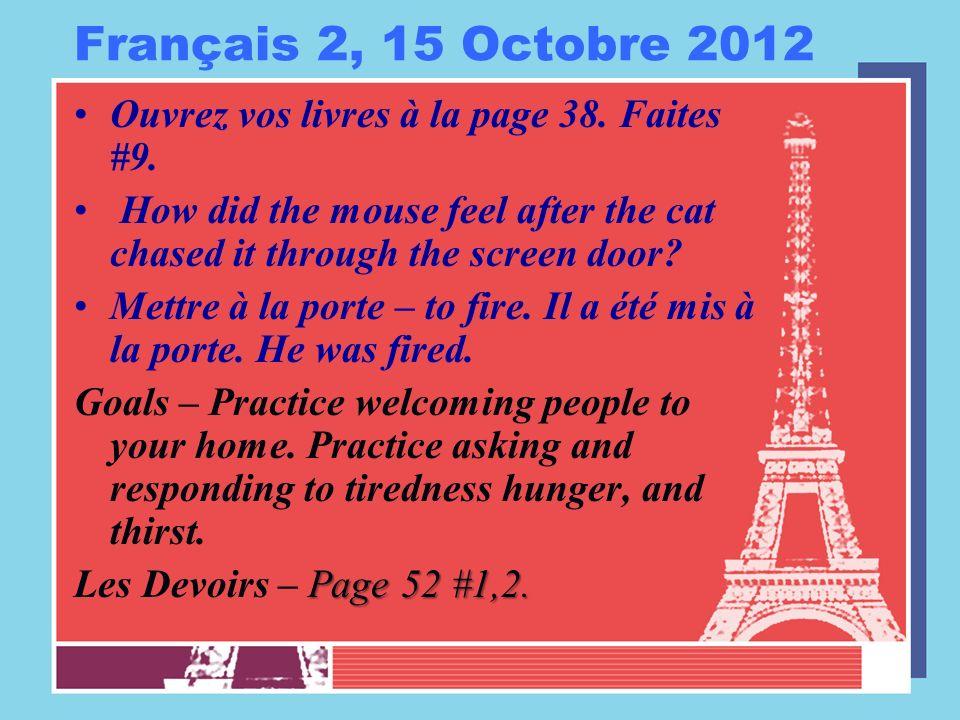 Français 2, 15 Octobre 2012 Ouvrez vos livres à la page 38.
