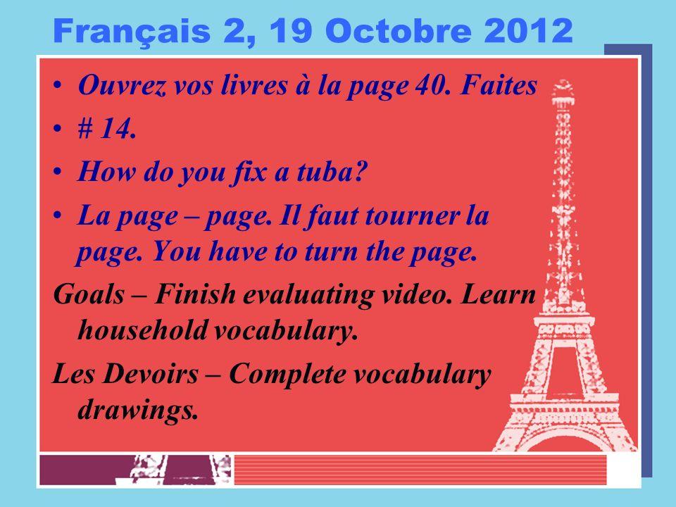 Français 2, 19 Octobre 2012 Ouvrez vos livres à la page 40.