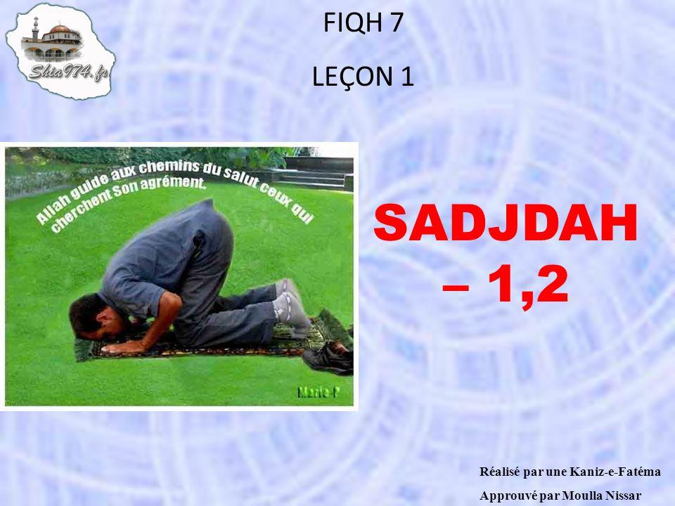 FIQH 7 LEÇON 1 Réalisé par une Kaniz-e-Fatéma Approuvé par Moulla Nissar SADJDAH – 1,2