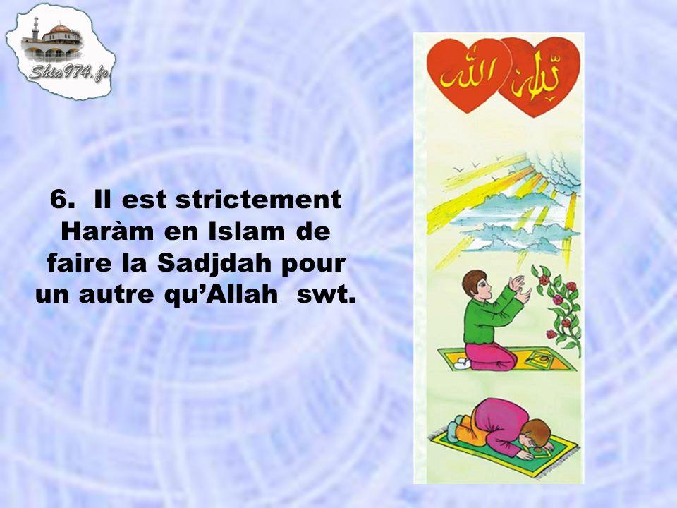 6. Il est strictement Haràm en Islam de faire la Sadjdah pour un autre quAllah swt.