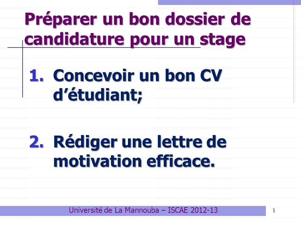 Préparer un bon dossier de candidature pour un stage 1 1.Concevoir un bon CV détudiant; 2.Rédiger une lettre de motivation efficace. Université de La