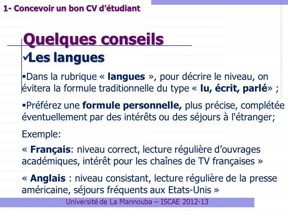 Quelques conseils Université de La Mannouba – ISCAE 2012-13 1- Concevoir un bon CV détudiant Les langues Les langues Dans la rubrique « langues », pou