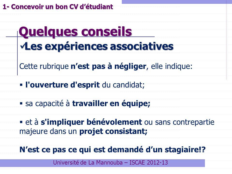 Quelques conseils Université de La Mannouba – ISCAE 2012-13 1- Concevoir un bon CV détudiant Les expériences associatives Les expériences associatives